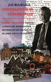 Onveranderlijk veranderlijk : Harry Mulisch tussen literatuur, journalistiek, wetenschap en politiek in de jaren ze...