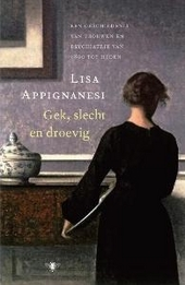 Gek, slecht en droevig : een geschiedenis van vrouwen en psychiatrie van 1800 tot heden