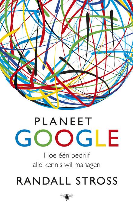 Planeet Google : hoe één bedrijf alle kennis wil managen