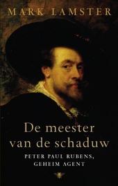 De meester van de schaduw : Peter Paul Rubens, geheim agent