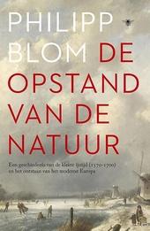 De opstand van de natuur : een geschiedenis van de Kleine IJstijd (1570-1700) en het ontstaan van het moderne Europ...
