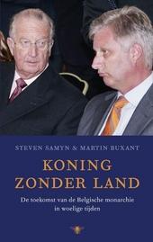 Koning zonder land : de toekomst van de Belgische monarchie in woelige tijden