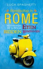 Vriendschap in Rome : de leukste reisgids door het Rome van eten, bidden, beminnen