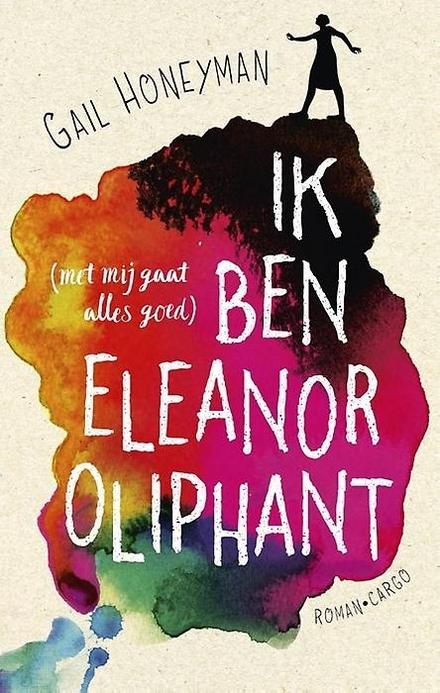 Ik ben Eleanor Oliphant (met mij gaat alles goed) - Ik ben Eleanor Oliphant
