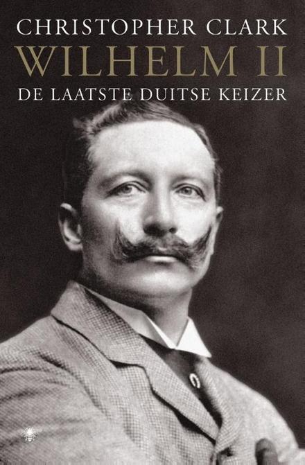 Wilhelm II : de laatste Duitse Keizer