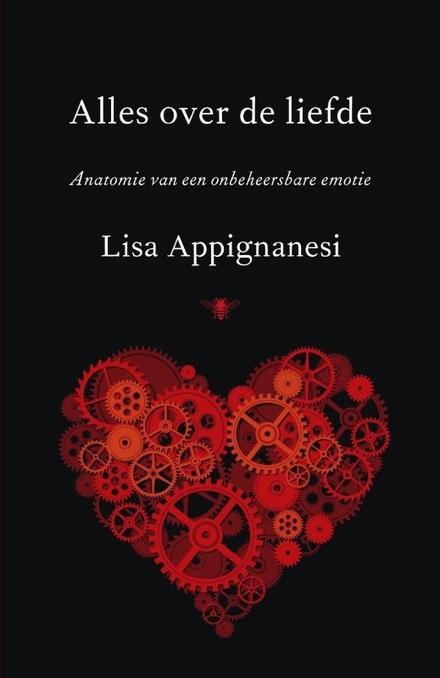 Alles over de liefde : anatomie van een onbeheersbare emotie