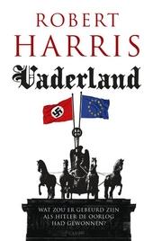 Vaderland : wat zou er gebeurd zijn als Hitler de oorlog gewonnen had?