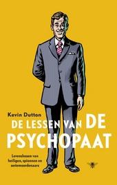 De lessen van de psychopaat : levenslessen van heiligen, spionnen en seriemoordenaars