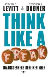 Think like a freak : dwarsdenkers bereiken meer