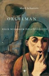 Orgelman : Felix Nussbaum : een schildersleven