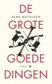 De grote goede dingen : roman