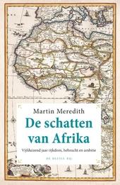De schatten van Afrika : vijfduizend jaar rijkdom, hebzucht en ambitie