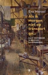 Als ik morgen niet op transport ga ... : kamp Westerbork in beleving en herinnering