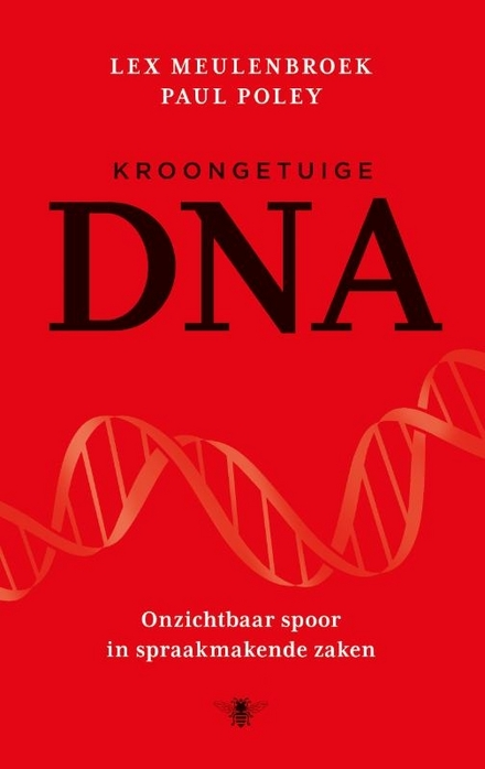 Kroongetuige DNA : onzichtbaar spoor in spraakmakende zaken