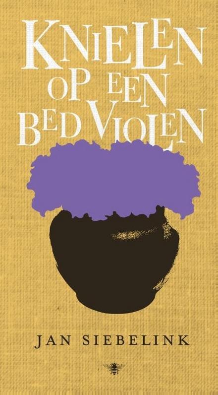 Knielen op een bed violen : roman - Je voelt wat religie met een mens doet!