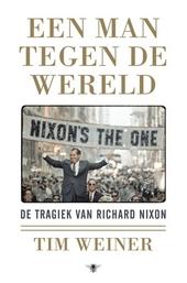Eén man tegen de wereld : de tragiek van Richard Nixon
