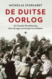 De Duitse oorlog : de Tweede Wereldoorlog door de ogen van burgers en soldaten
