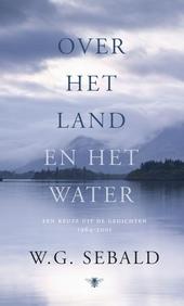 Over het land en het water : een keuze uit de gedichten 1964-2001