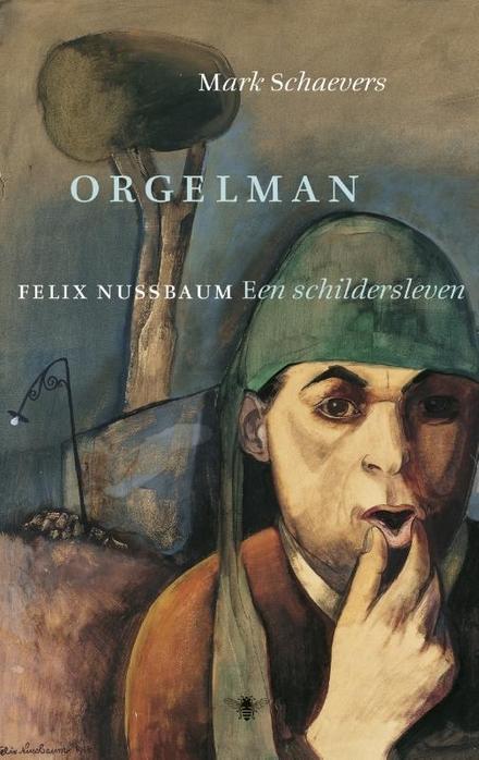 Orgelman : Felix Nussbaum : een schildersleven - Wedergeboorte van een vernietigd kunstenaar