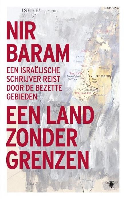 Leestip foto van: Een land zonder grenzen : een Israëlische schrijver reist door de bezette gebieden | Een boek van Nir Baram