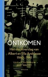 Ontkomen : het vluchtverhaal van Albert en Ella Andriesse-van den Bergh 1940-1941