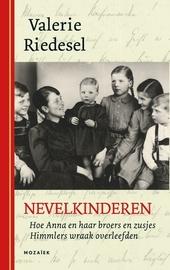 Nevelkinderen : hoe Anna en haar broers en zusjes Himmlers wraak overleefden