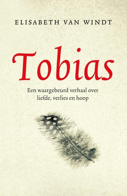 Tobias : een waargebeurd verhaal over liefde, verlies en hoop