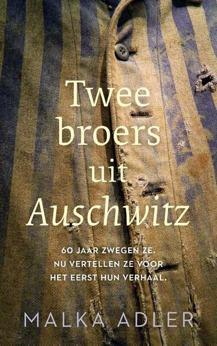 Twee broers uit Auschwitz : 60 jaar zwegen ze. Nu vertellen ze voor het eerst hun verhaal.