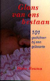 Glans van ons bestaan : 101 gedichten bij een geboorte