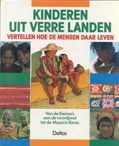 Kinderen uit verre landen vertellen hoe de mensen daar leven : van de Eskimo's aan de Noordpool tot de Masai in Ken...