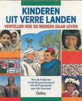 Kinderen uit verre landen vertellen hoe de mensen daar leven : van de Indianen in het Amazonewoud tot de Pygmeeën ...