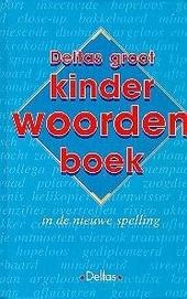 Deltas groot kinderwoordenboek in de nieuwe spelling