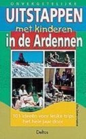 Onvergetelijke uitstappen met kinderen in de Ardennen : 101 ideeën voor leuke trips het hele jaar door