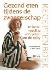 Gezond eten tijdens de zwangerschap : receptenboek