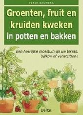Groenten, fruit en kruiden kweken in potten en bakken