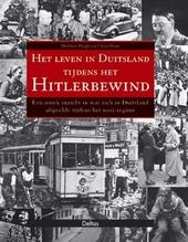 Het leven in Duitsland tijdens het Hitlerbewind : een uniek inzicht in wat zich in Duitsland afspeelde tijdens het ...