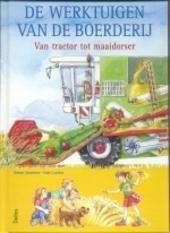 De werktuigen van de boerderij : van tractor tot maaidorser