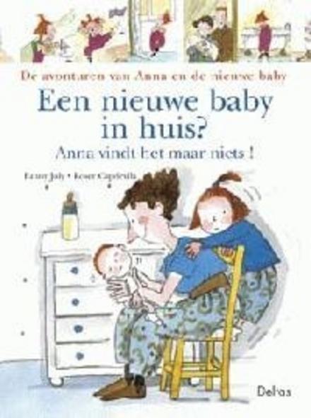 Een nieuwe baby in huis : Anna vindt het maar niets !