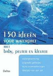 150 ideeën voor waterpret : met baby, peuter en kleuter
