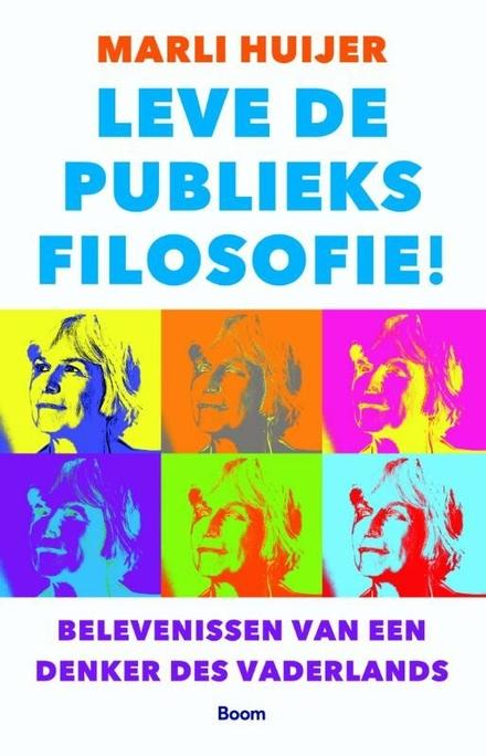 Leve de publieksfilosofie! : belevenissen van een denker des vaderlands