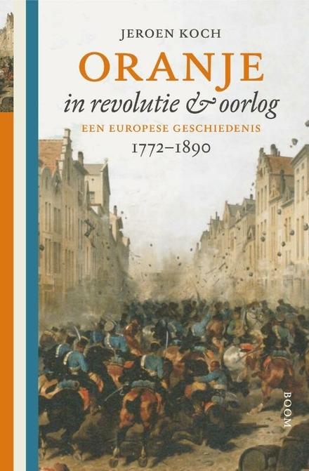 Oranje in revolutie & oorlog : een Europese geschiedenis : 1772-1890
