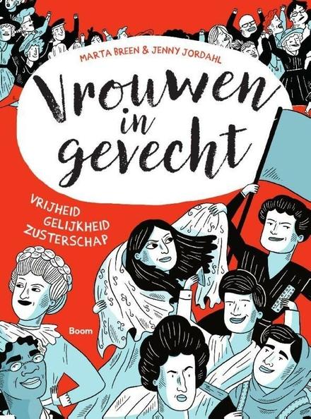 Vrouwen in gevecht : een 150 jaar durende strijd voor vrijheid, gelijkheid, zusterschap
