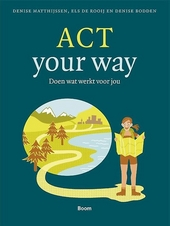 ACT your way : doen wat werkt voor jou : werkboek voor jongeren van 15-25 jaar
