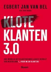 Kloteklanten 3.0 : hoe word ik het klantvriendelijkste bedrijf van Nederland (...voor mijn klanten)