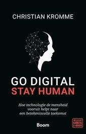 Go digital, stay human : hoe technologie de mensheid vooruit helpt naar een betekenisvolle toekomst