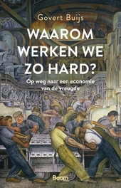 Waarom werken we zo hard? : op weg naar een economie van de vreugde