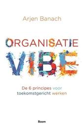 Organisatievibe : de 6 principes voor toekomstgericht werken