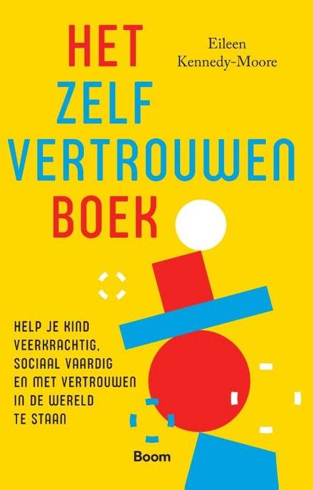 Het zelfvertrouwenboek : help je kind veerkrachtig, sociaal vaardig en met vertrouwen in de wereld te staan