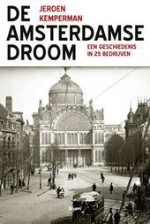 De Amsterdamse droom : een geschiedenis in 25 bedrijven