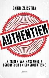 Authentiek : in tijden van massamedia, egocultuur en consumentisme